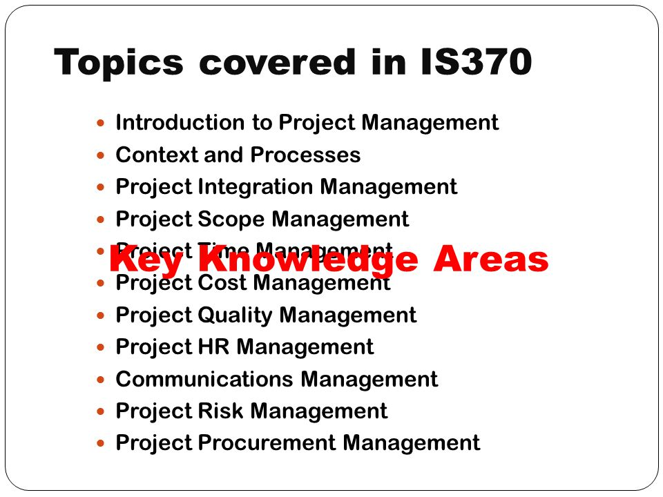 Learning Objectives 3 Have knowledge of: Project management methodologies, processes and techniques including critical areas of scope management, time management, cost management, quality management, risk management, communication and human resource management.