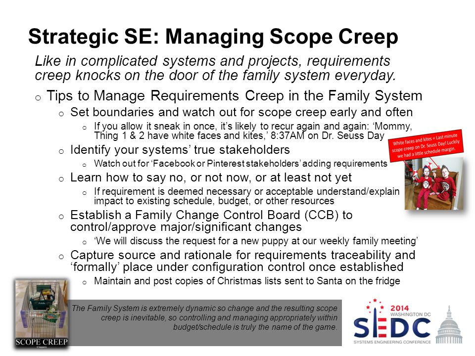 Strategic SE: Managing Scope Creep Like in complicated systems and projects, requirements creep knocks on the door of the family system everyday.