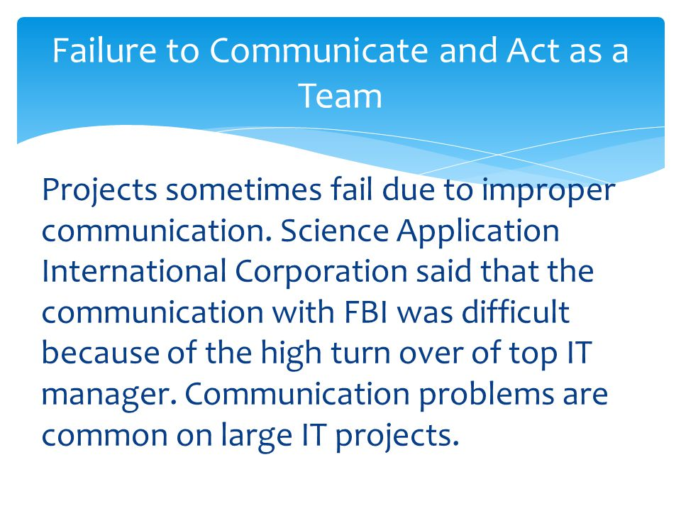 Projects sometimes fail due to improper communication.