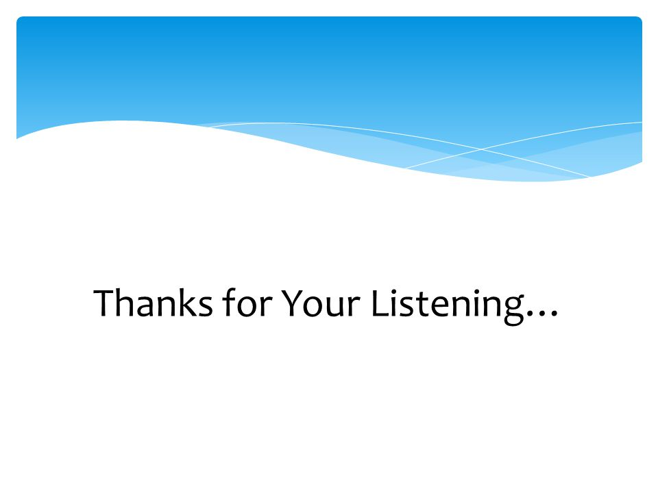 Thanks for Your Listening…