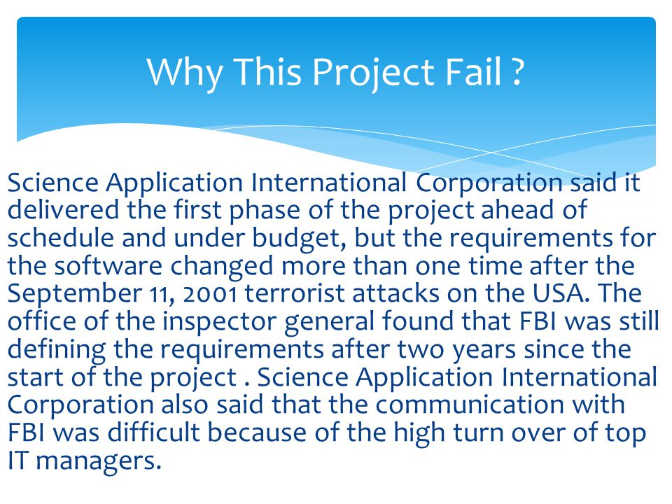 Science Application International Corporation said it delivered the first phase of the project ahead of schedule and under budget, but the requirements for the software changed more than one time after the September 11, 2001 terrorist attacks on the USA.