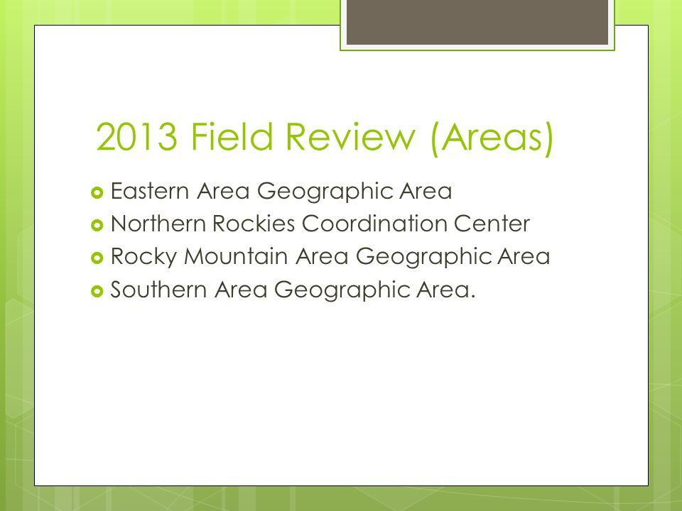 2013 Field Review (Areas)  Eastern Area Geographic Area  Northern Rockies Coordination Center  Rocky Mountain Area Geographic Area  Southern Area Geographic Area.