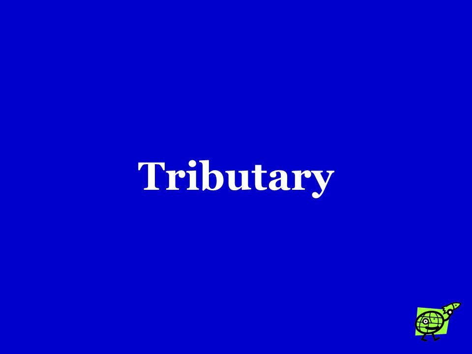 A stream or river that runs into another stream or river is a called a …. a.Tributary b.Gully c.Turbulent stream
