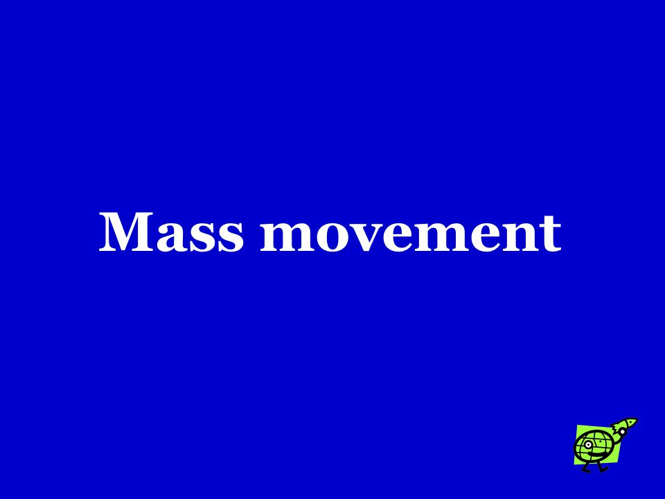 Landslides, mudflows, slump, and creep are all examples of …. a.Runoff b.Mass movement c.Soil formation
