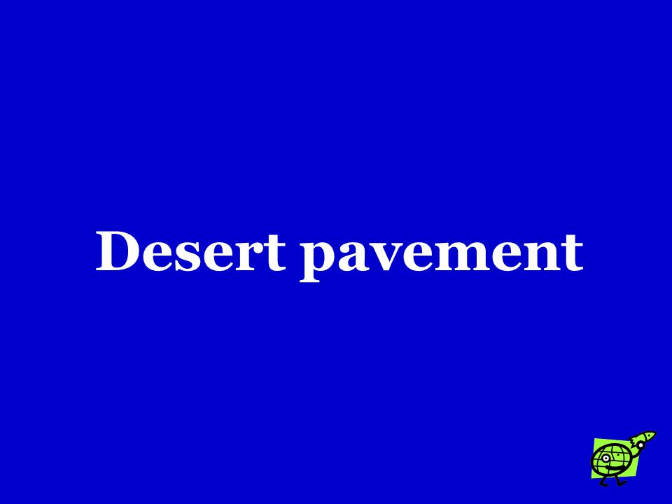 In deserts, deflation can sometimes create an area of rock fragments called a …. a.Sand dune b.Loess deposit c.Desert pavement