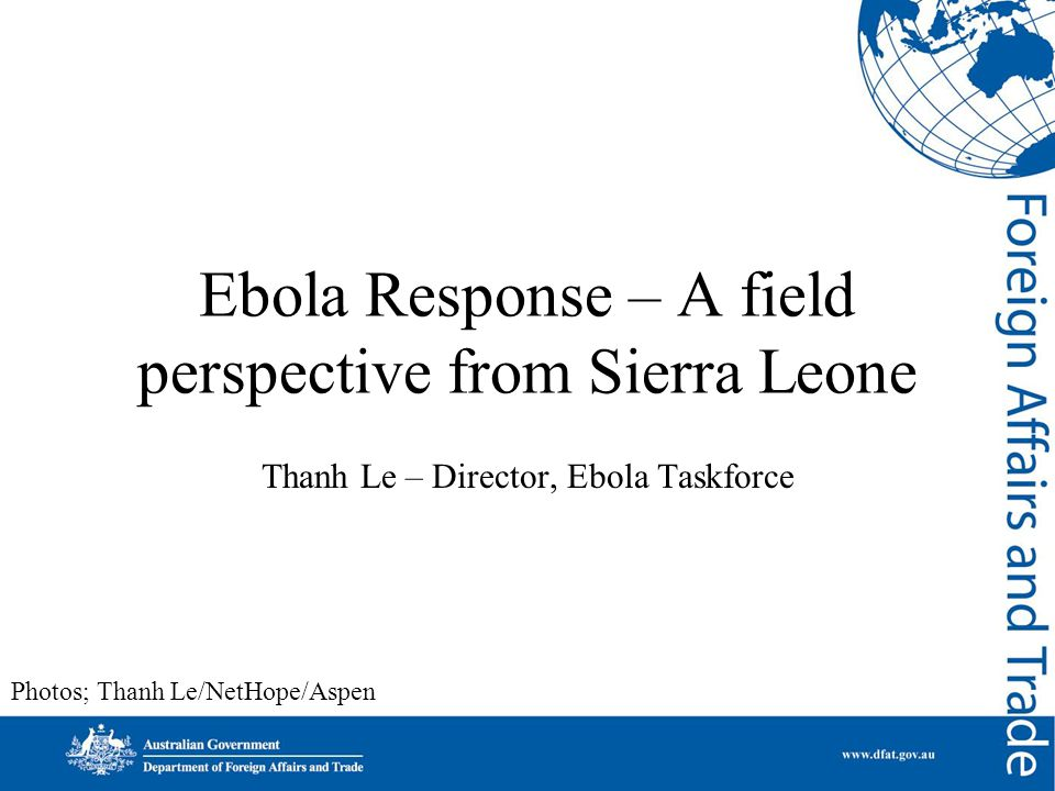 Ebola Response – A field perspective from Sierra Leone Thanh Le – Director, Ebola Taskforce Photos; Thanh Le/NetHope/Aspen