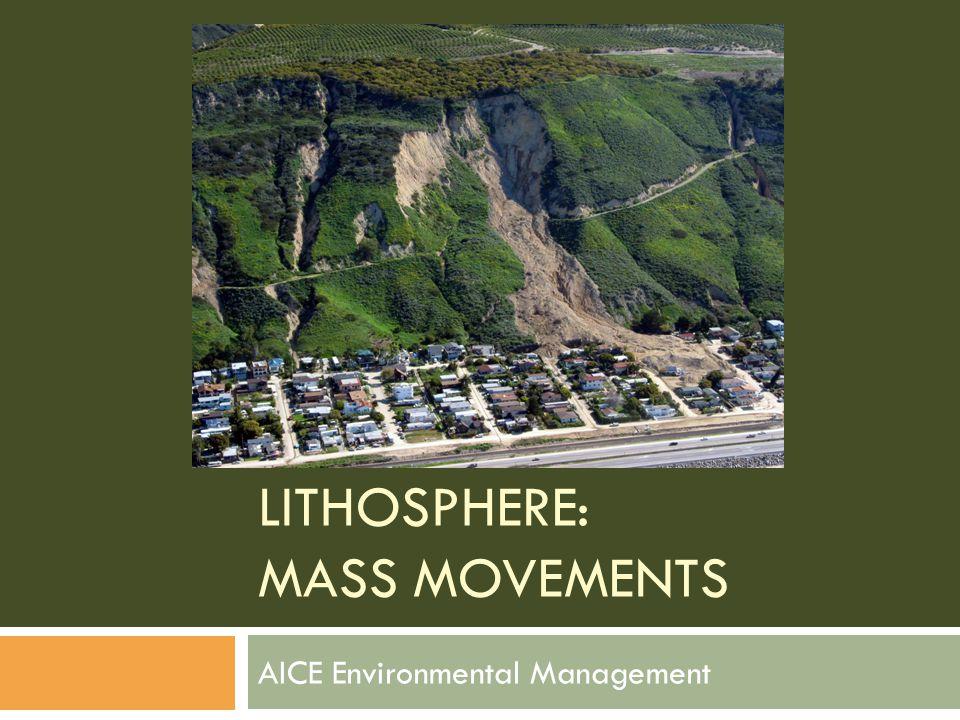 LITHOSPHERE: MASS MOVEMENTS AICE Environmental Management