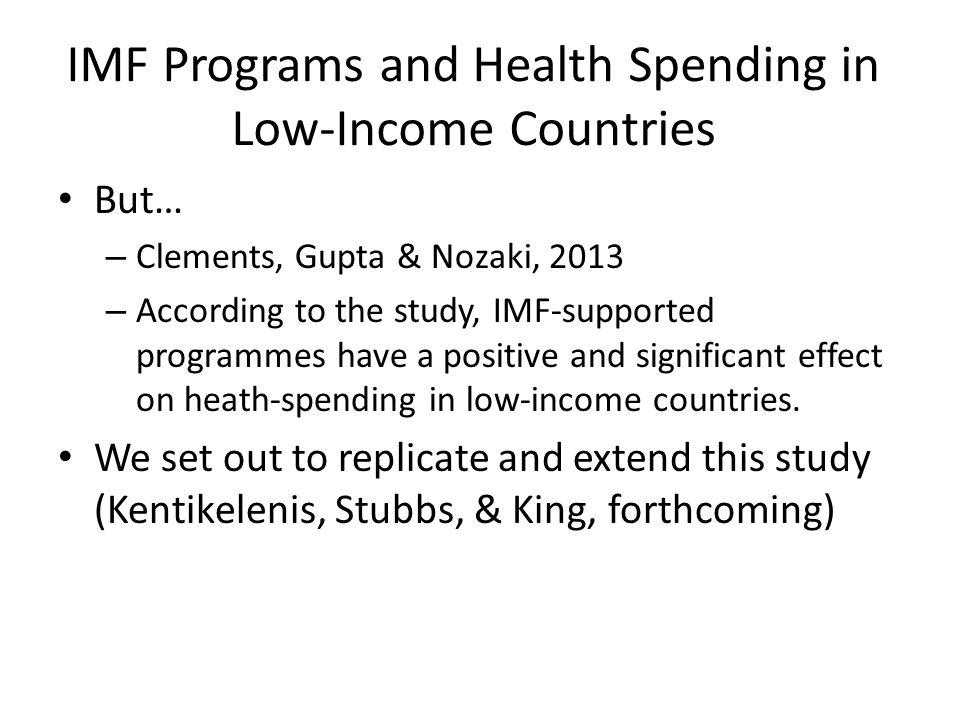 IMF Programs and Health Spending in Low-Income Countries But… – Clements, Gupta & Nozaki, 2013 – According to the study, IMF-supported programmes have a positive and significant effect on heath-spending in low-income countries.
