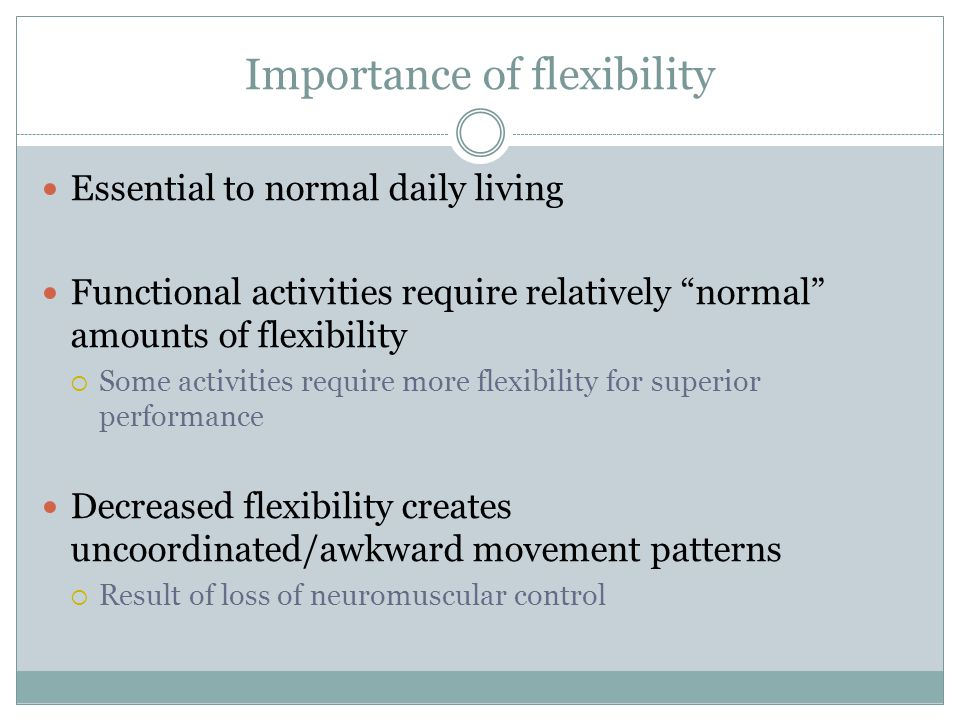 """Importance of flexibility Essential to normal daily living Functional activities require relatively """"normal"""" amounts of flexibility  Some activities"""