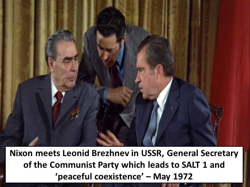 Nixon meets Leonid Brezhnev in USSR, General Secretary of the Communist Party which leads to SALT 1 and 'peaceful coexistence' – May 1972