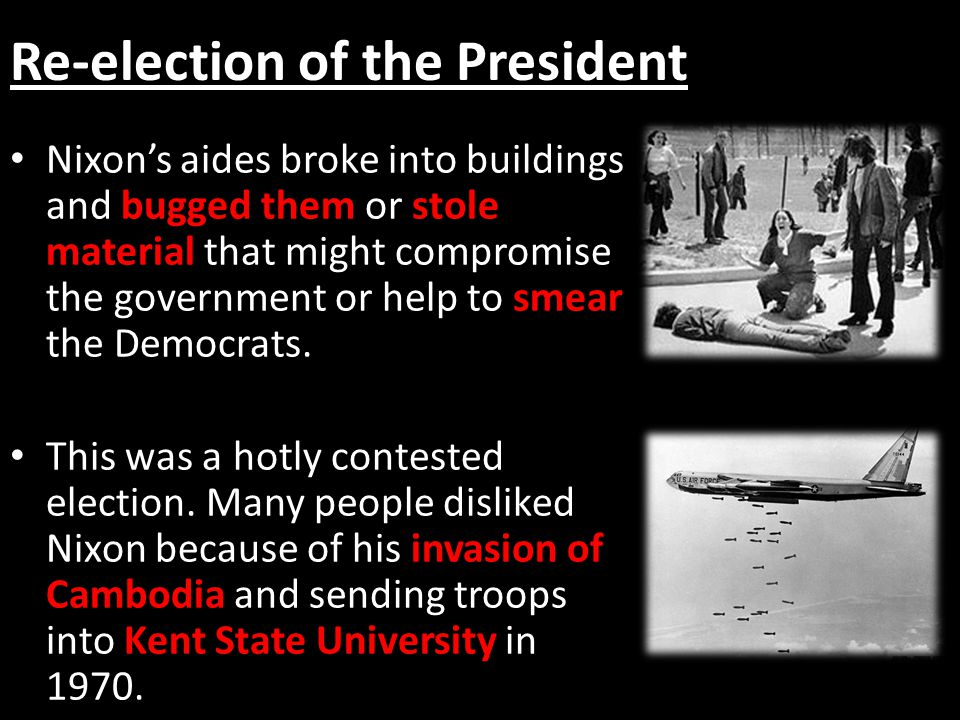 Re-election of the President Nixon's aides broke into buildings and bugged them or stole material that might compromise the government or help to smea