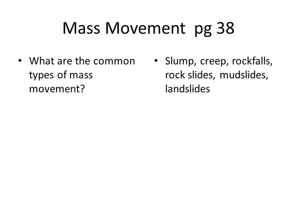 Mass Movement pg 38 What are the common types of mass movement.