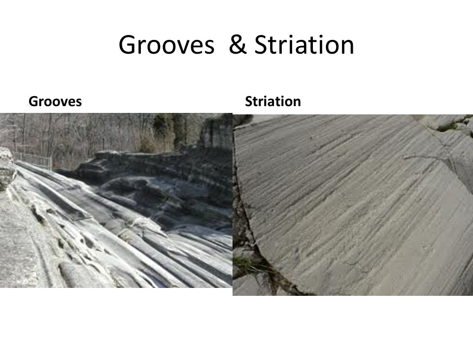 Grooves & Striation GroovesStriation