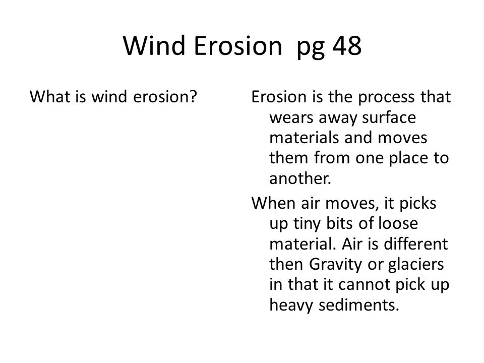 Wind Erosion pg 48 What is wind erosion?Erosion is the process that wears away surface materials and moves them from one place to another.