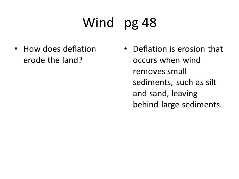 Wind pg 48 How does deflation erode the land.