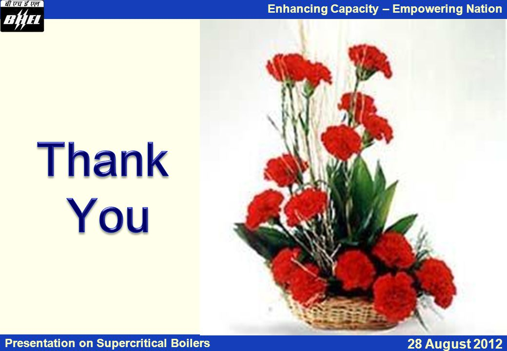 Enhancing Capacity – Empowering Nation Presentation on Supercritical Boilers 28 August 2012