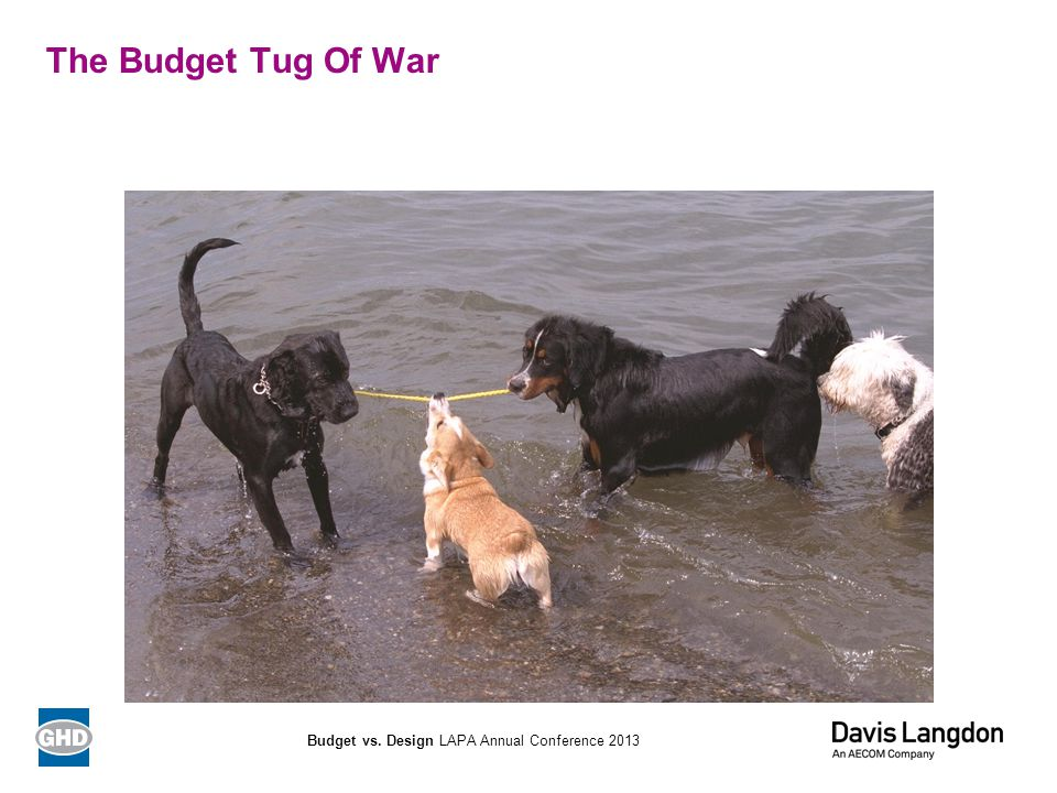 The Budget Tug Of War Budget vs. Design LAPA Annual Conference 2013