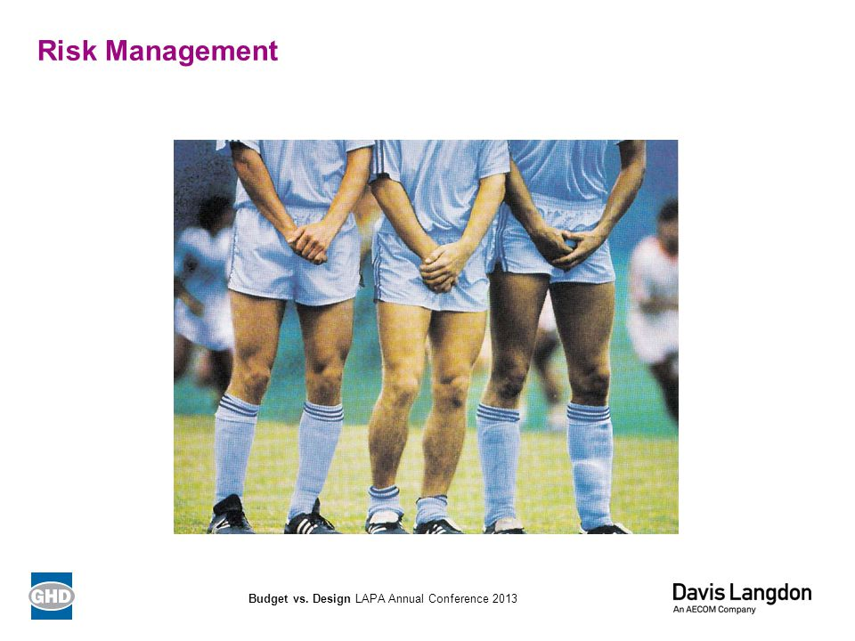 Risk Management Budget vs. Design LAPA Annual Conference 2013