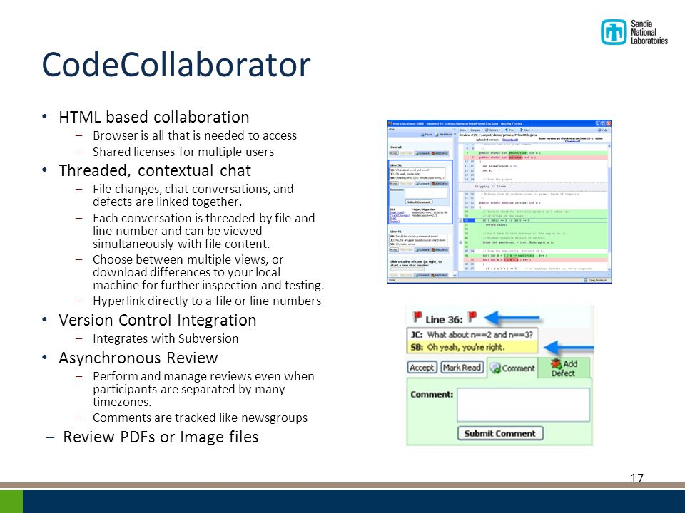 CodeCollaborator HTML based collaboration –Browser is all that is needed to access –Shared licenses for multiple users Threaded, contextual chat –File changes, chat conversations, and defects are linked together.