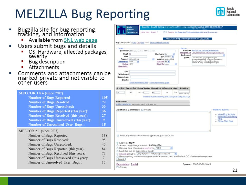 MELZILLA Bug Reporting  Bugzilla site for bug reporting, tracking, and information  Available from SNL web pageSNL web page  Users submit bugs and details  OS, Hardware, affected packages, severity  Bug description  Attachments  Comments and attachments can be marked private and not visible to other users 21