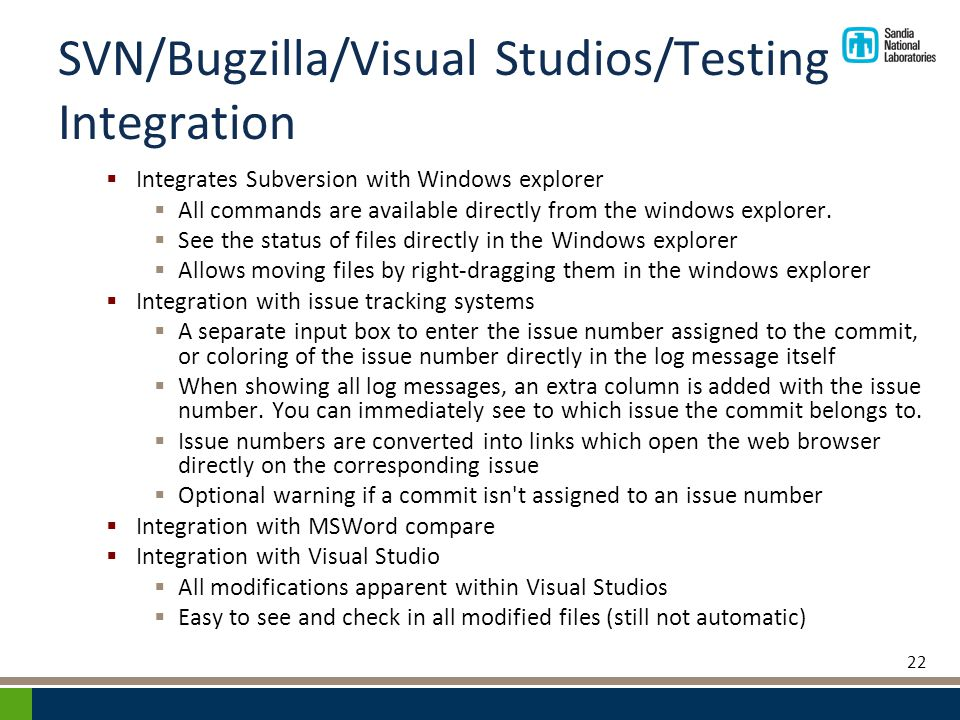 SVN/Bugzilla/Visual Studios/Testing Integration  Integrates Subversion with Windows explorer  All commands are available directly from the windows explorer.