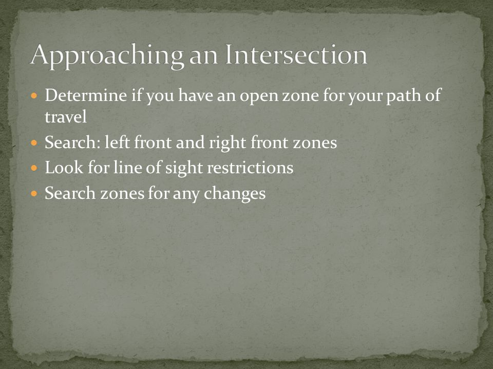 Determine if you have an open zone for your path of travel Search: left front and right front zones Look for line of sight restrictions Search zones for any changes