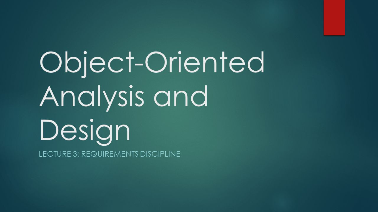 Object-Oriented Analysis and Design LECTURE 3: REQUIREMENTS DISCIPLINE