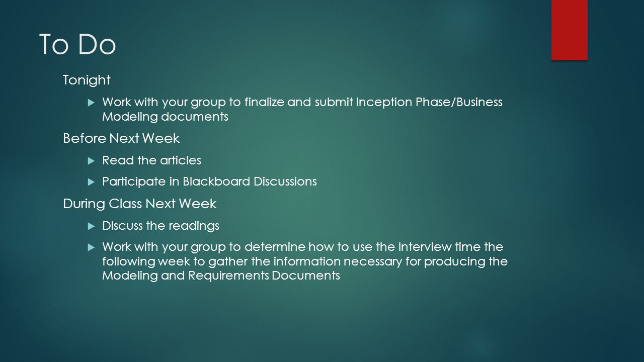To Do Tonight  Work with your group to finalize and submit Inception Phase/Business Modeling documents Before Next Week  Read the articles  Partici
