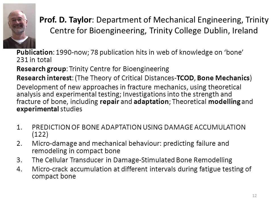 Prof. D. Taylor: Department of Mechanical Engineering, Trinity Centre for Bioengineering, Trinity College Dublin, Ireland Publication: 1990-now; 78 pu