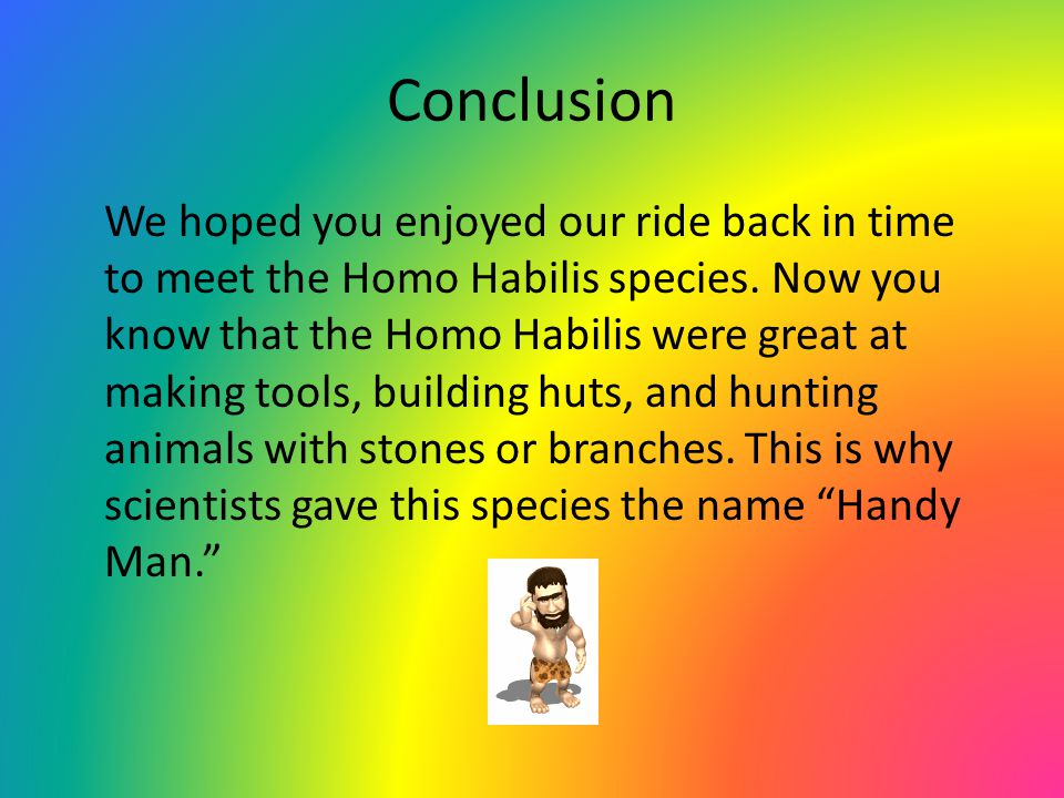 Answers 1.Homo Habilis followed their prey, and then pounced on it, often hitting the prey with a stone or a branch.