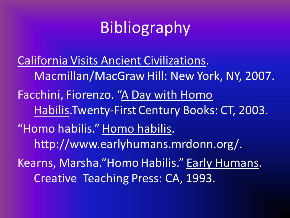 "Endnotes 1. Kearns, Marsha, ""Homo Habilis,"" Early Humans, Creative Teaching Press, CA, 1993, p. 4. 2.Ibid. 3.Ibid. 4.""Early Humans PowerPoints, Homo H"