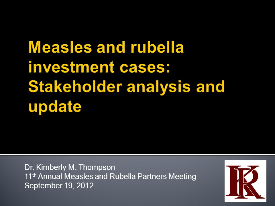 Dr. Kimberly M. Thompson 11 th Annual Measles and Rubella Partners Meeting September 19, 2012