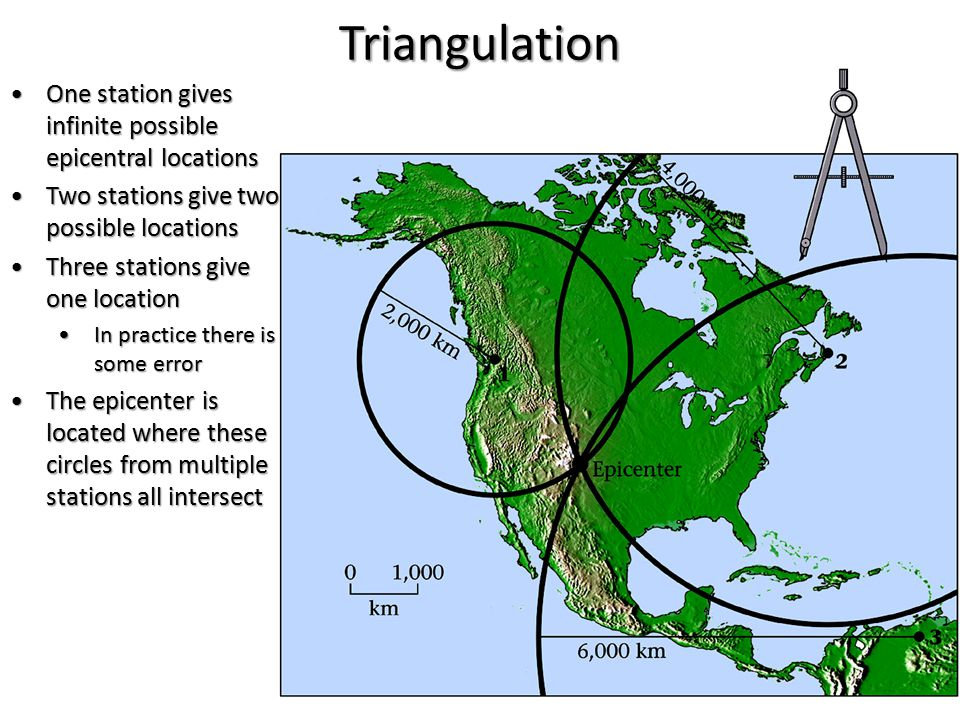 Triangulation One station gives infinite possible epicentral locationsOne station gives infinite possible epicentral locations Two stations give two p