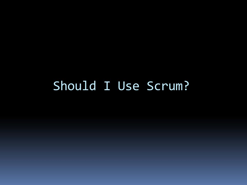 Should I Use Scrum