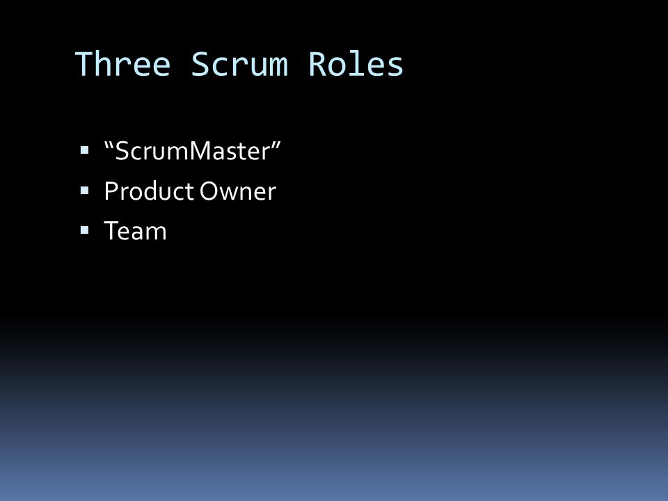 "Three Scrum Roles  ""ScrumMaster""  Product Owner  Team"