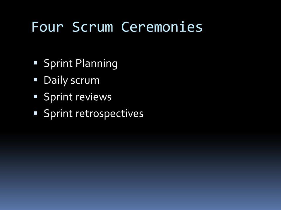 Four Scrum Ceremonies  Sprint Planning  Daily scrum  Sprint reviews  Sprint retrospectives