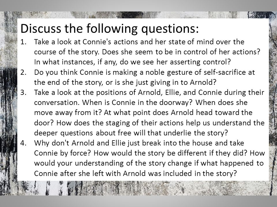 Discuss the following questions: 1.Take a look at Connie's actions and her state of mind over the course of the story. Does she seem to be in control