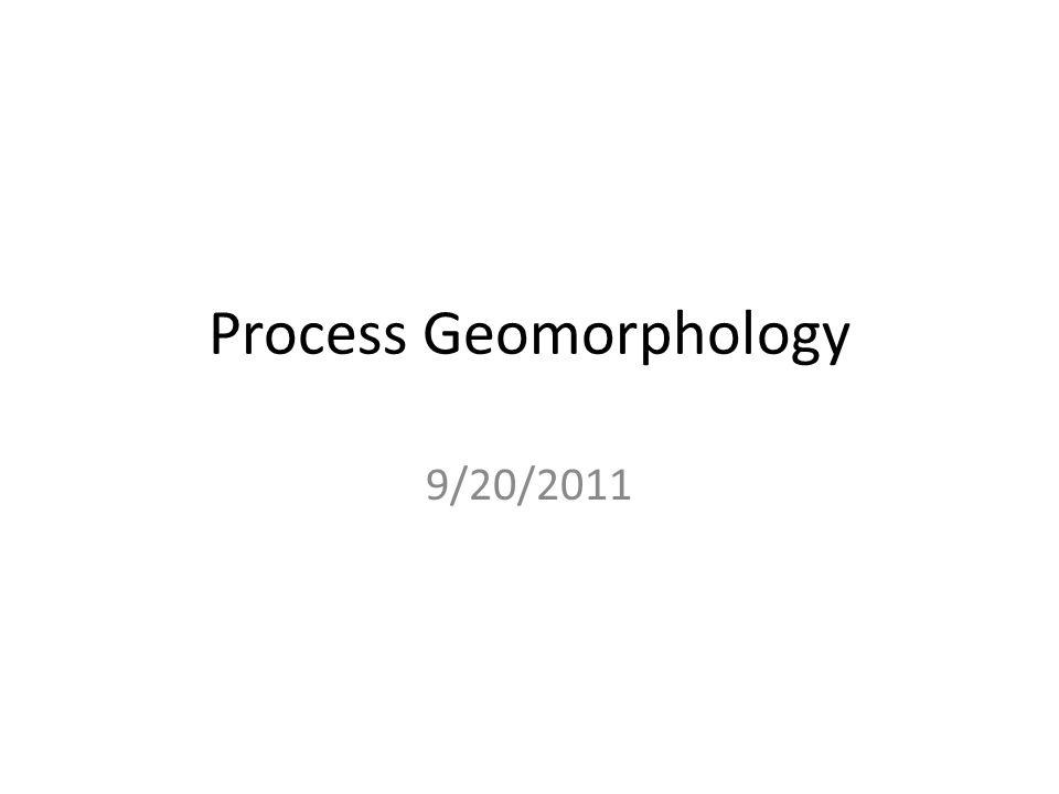 Process Geomorphology 9/20/2011