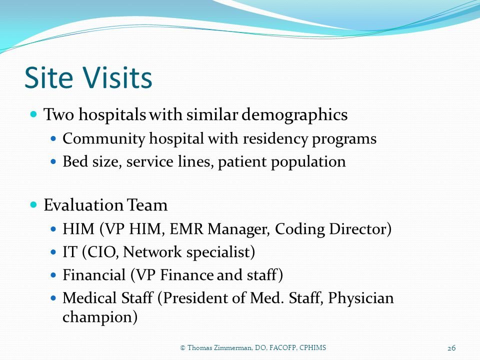 Site Visits Two hospitals with similar demographics Community hospital with residency programs Bed size, service lines, patient population Evaluation
