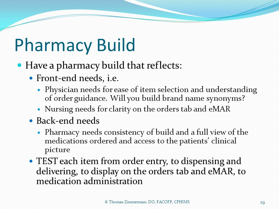 Pharmacy Build Have a pharmacy build that reflects: Front-end needs, i.e. Physician needs for ease of item selection and understanding of order guidan