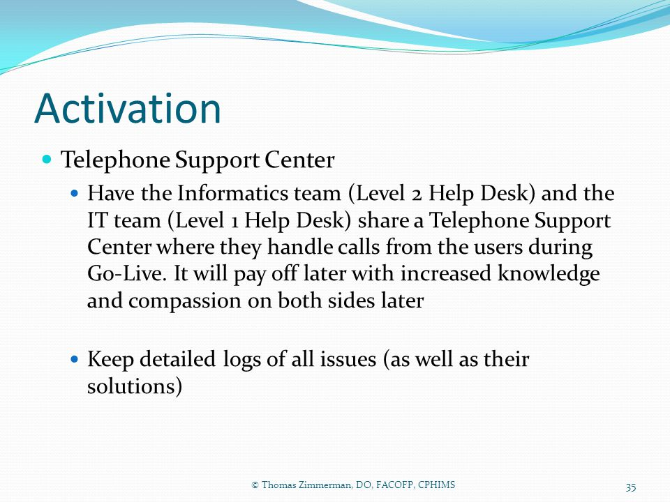 Activation Telephone Support Center Have the Informatics team (Level 2 Help Desk) and the IT team (Level 1 Help Desk) share a Telephone Support Center