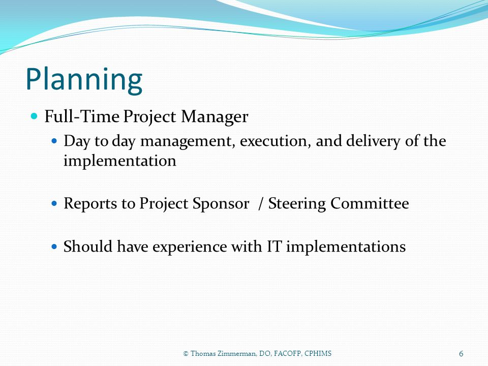 Planning Full-Time Project Manager Day to day management, execution, and delivery of the implementation Reports to Project Sponsor / Steering Committe