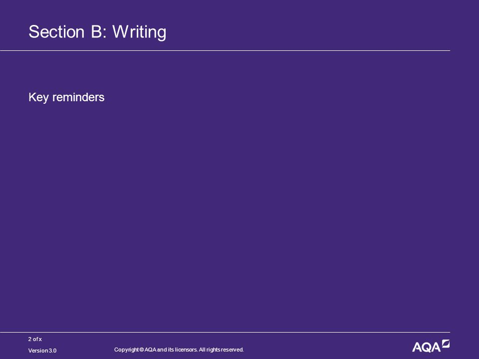 2 of x Section B: Writing Key reminders Version 3.0 Copyright © AQA and its licensors.