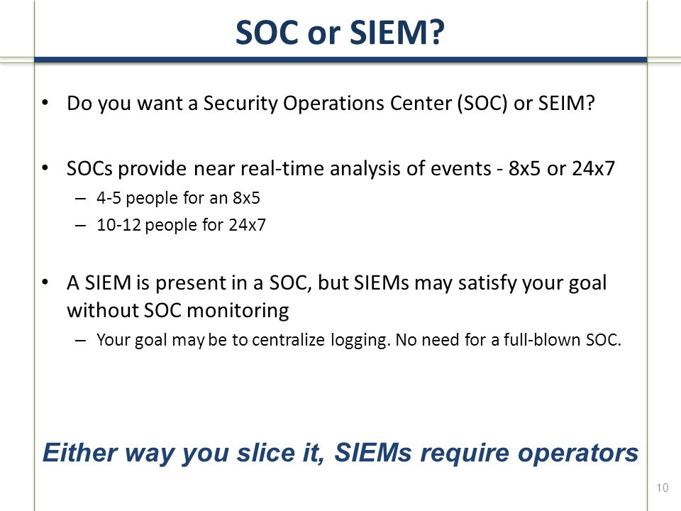 SOC or SIEM. Do you want a Security Operations Center (SOC) or SEIM.