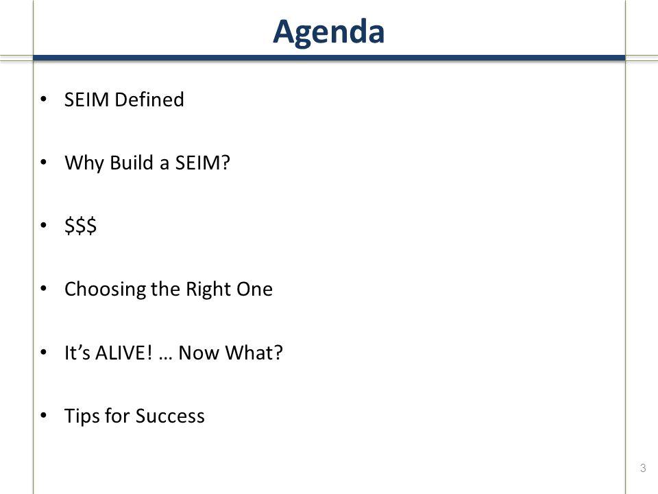 Agenda SEIM Defined Why Build a SEIM. $$$ Choosing the Right One It's ALIVE.