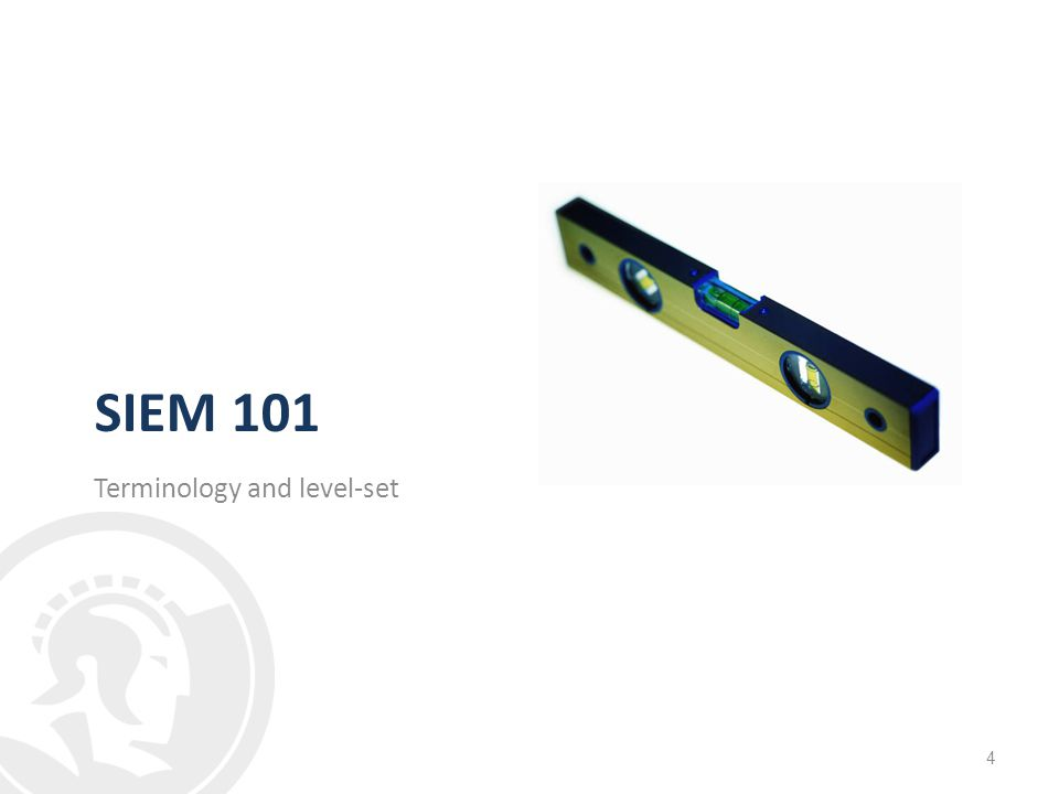 SIEM 101 Terminology and level-set 4