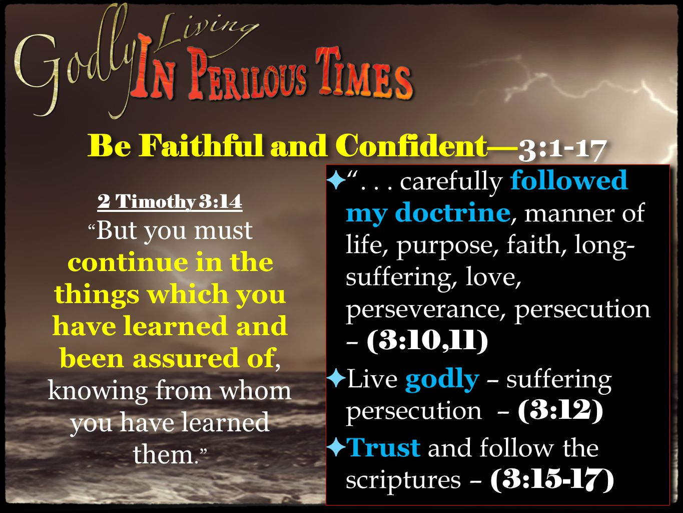 Be Persistent and Vigilant— 4:1-5 ✦ Men will NOT endure sound doctrine - (4:3) ✦ Men will formulate doctrines to conform to what they want to believe and practice – (4:3) ✦ Seeking teachers to satisfy what they want – (4:3) ✦ Turning from the truth to fables – (4:4) ✦ Men will NOT endure sound doctrine - (4:3) ✦ Men will formulate doctrines to conform to what they want to believe and practice – (4:3) ✦ Seeking teachers to satisfy what they want – (4:3) ✦ Turning from the truth to fables – (4:4) 2 Timothy 4:5 But you be watchful in all things, endure afflictions, do the work of an evangelist, fulfill your ministry.