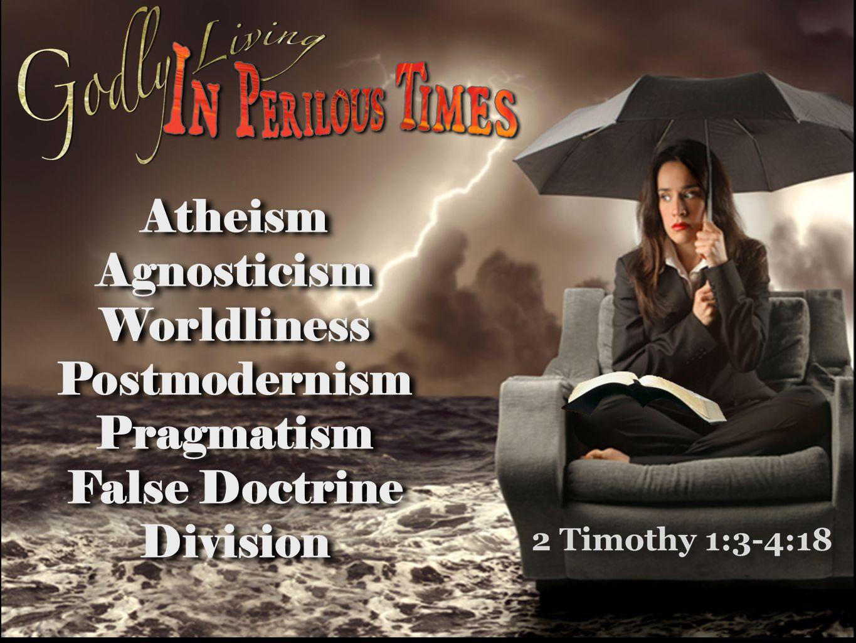 Atheism Agnosticism Worldliness Postmodernism Pragmatism False Doctrine Division Atheism Agnosticism Worldliness Postmodernism Pragmatism False Doctrine Division