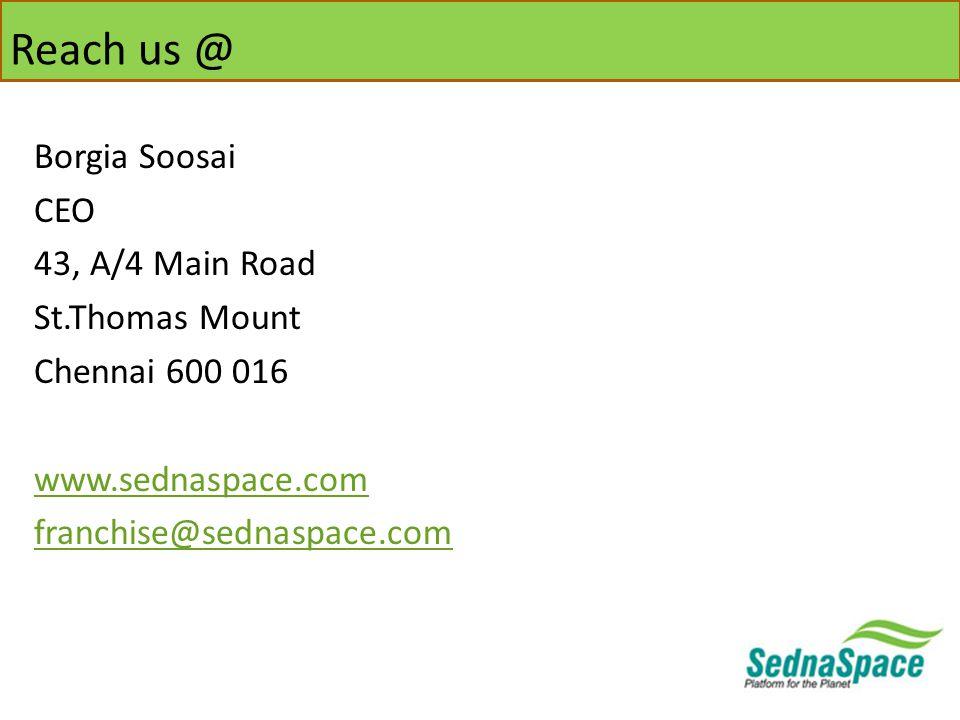Reach us @ Borgia Soosai CEO 43, A/4 Main Road St.Thomas Mount Chennai 600 016 www.sednaspace.com franchise@sednaspace.com