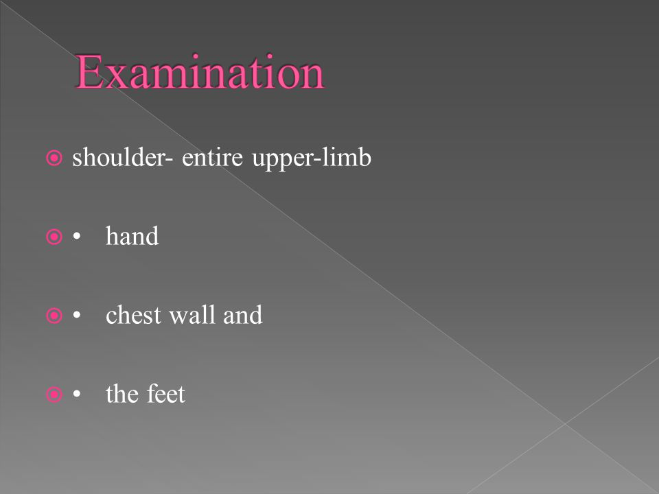  shoulder- entire upper-limb hand chest wall and the feet